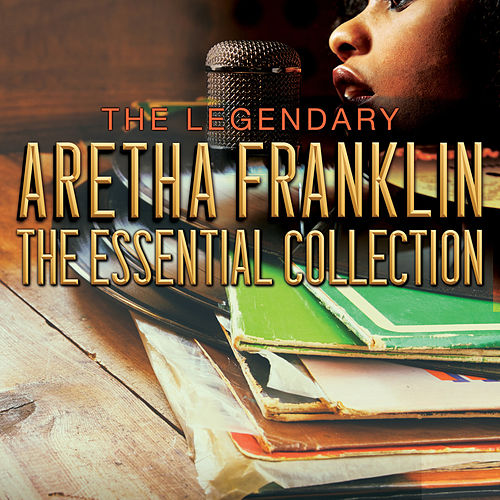 THE LEGENDARY ARETHA FRANKLIN - The Essential Collection by Aretha Franklin