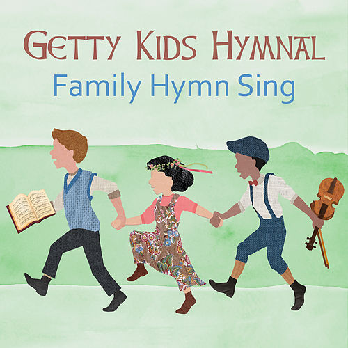 Getty Kids Hymnal – Family Hymn Sing by Keith & Kristyn Getty