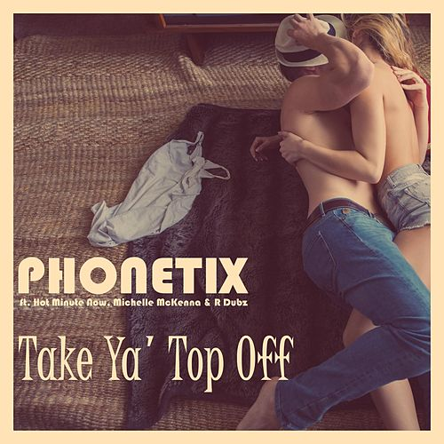 Take Ya' Top Off (feat. Hot Minute Now, Michelle McKenna & R Dubz) de Phonetix