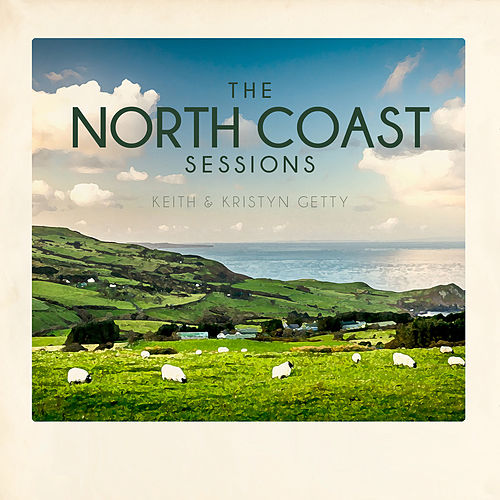 North Coast Sessions by Keith & Kristyn Getty