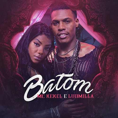 Batom by MC Kekel e Ludmilla