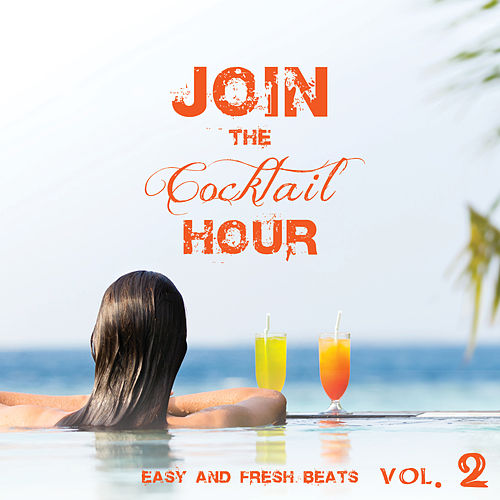 Join the Cocktail Hour Easy and Fresh Beats Vol. 2 von Various Artists