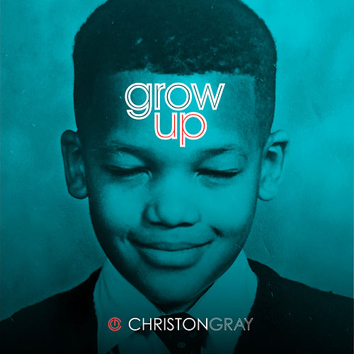 Grow Up by Christon Gray