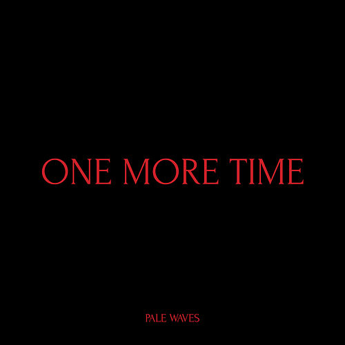 One More Time von Pale Waves