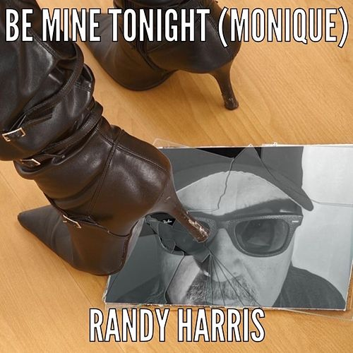 Be Mine Tonight (Monique) by Randy Harris