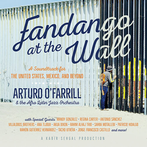 Fandango at the Wall: A Soundtrack for the United States, Mexico and Beyond by Various Artists
