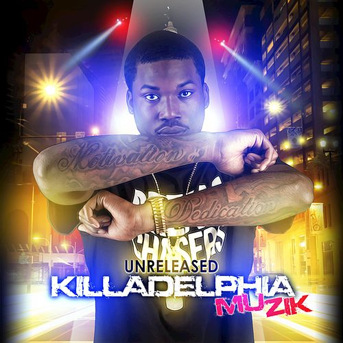 Unreleased Killadelphia Muzik de Meek Mill