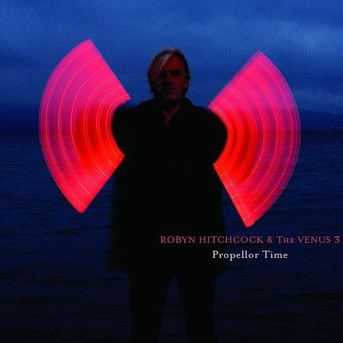 Propellor Time by Robyn Hitchcock