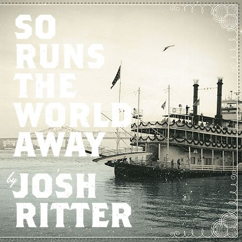So Runs The World Away de Josh Ritter