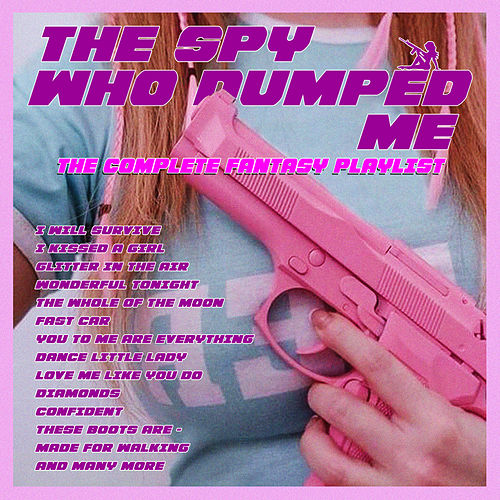 The Spy Who Dumped Me - The Complete Fantasy Playlist by Various Artists
