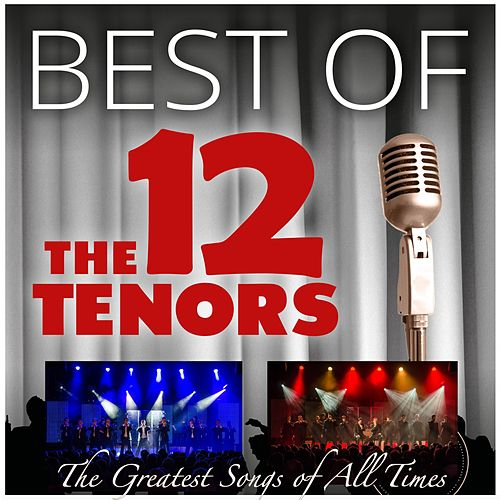 The Greatest Songs of All Times von The 12 Tenors