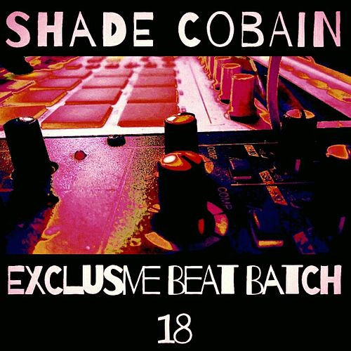 Exclusive Beat Batch 18 by Shade Cobain