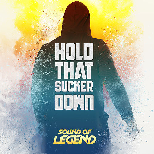 Hold That Sucker Down de Sound Of Legend