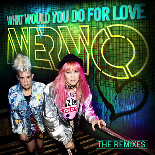 What Would You Do For Love (The Remixes) von NERVO