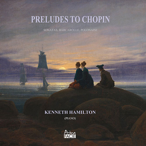 Preludes to Chopin: Sonatas, Barcarolle, Polonaise by Kenneth Hamilton