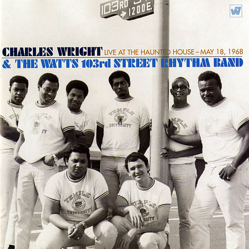 Live at the Haunted House, May 18, 1968 by Charles Wright and the Watts 103rd Street Rhythm Band