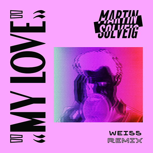 My Love (Weiss Remix) de Martin Solveig