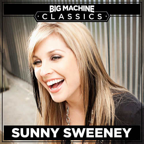 Big Machine Classics by Sunny Sweeney