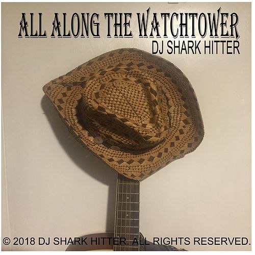 All Along the Watchtower by DJ Shark Hitter