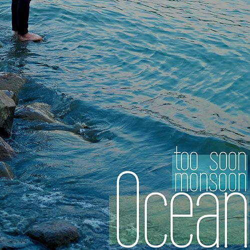 Ocean by Too Soon Monsoon