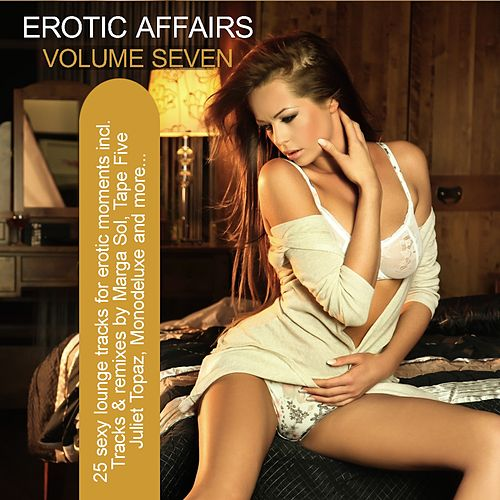Erotic Affairs, Vol. 7 - Sexy Lounge Tracks for Erotic Moments von Various Artists