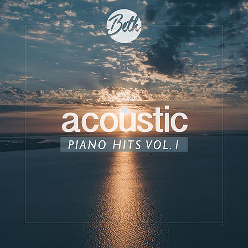 Acoustic Piano Hits, Vol. 1 by Beth