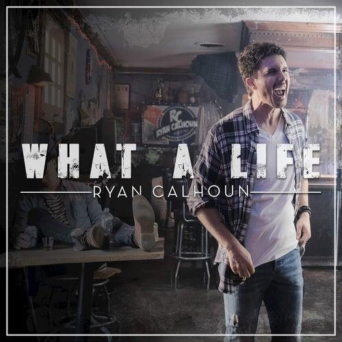 What a Life by Ryan Calhoun