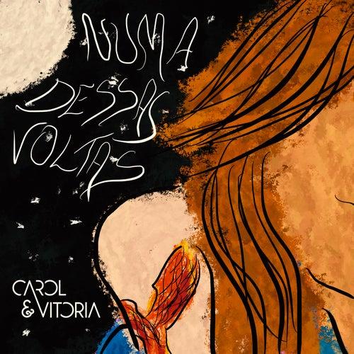 Numa Dessas Voltas by Carol & Vitoria