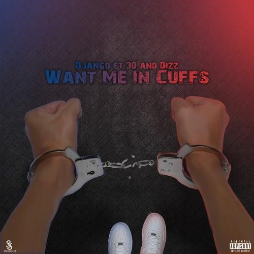 Want Me in Cuffs (feat. 30 & dizz) de Django