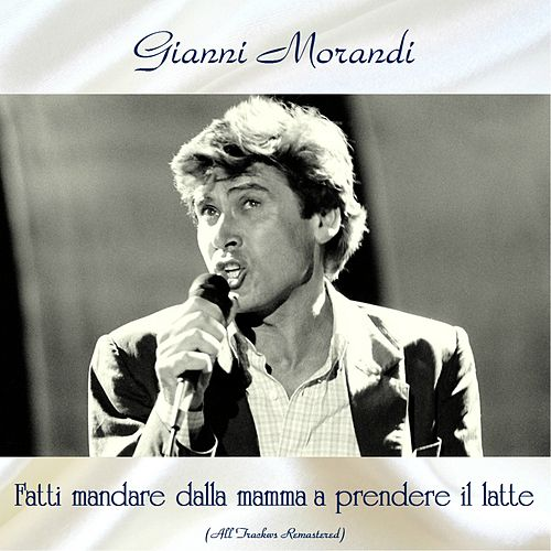 Fatti mandare dalla mamma a prendere il latte (All tracks remastered) de Gianni Morandi