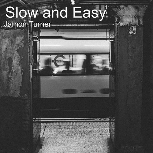 Slow and Easy by Jamon Turner