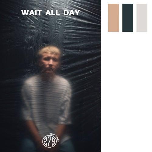 Wait All Day von Tom Prior