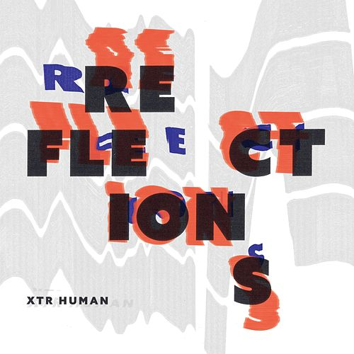 Reflections by XTR Human