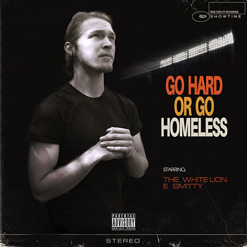 Go Hard or Go Homeless by White Lion