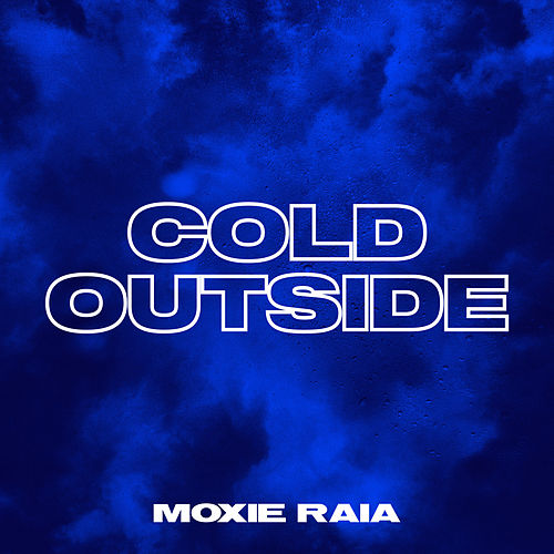 Cold Outside by Moxie Raia