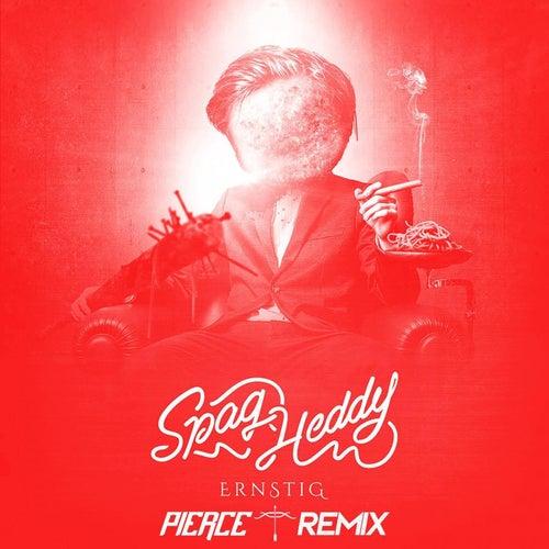 Ernstig (Pierce Remix) de Spag Heddy