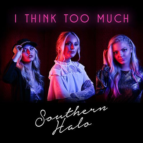 I Think Too Much by Southern Halo
