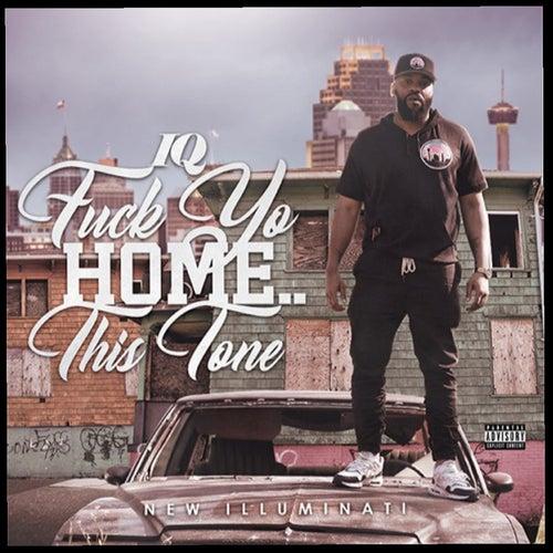 Fuck Yo Home.. This Tone by IQ