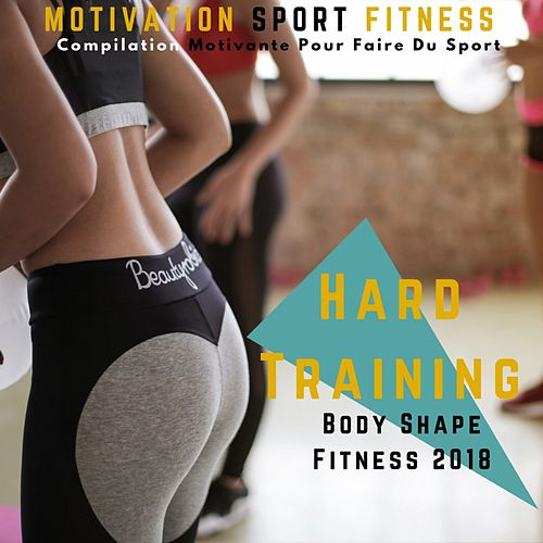 Hard Training Body Shape Fitness 2018 (Compilation Motivante Pour Faire Du Sport) by Motivation Sport Fitness