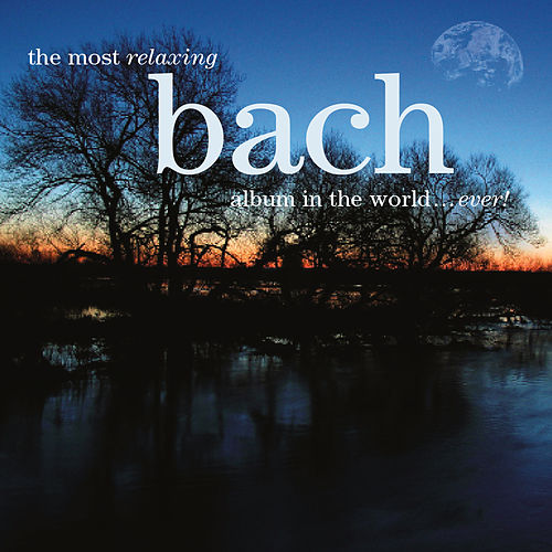 The Most Relaxing Bach Album In The World... Ever! de Various Artists