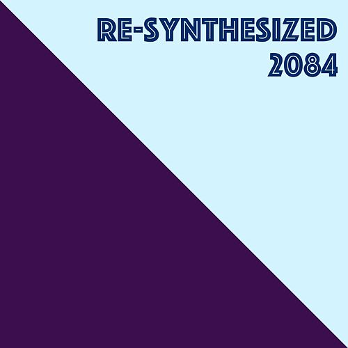 Re-Synthesized 2084 by Various Artists