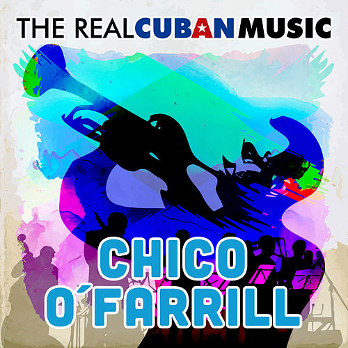 The Real Cuban Music (Remasterizado) by Chico O'Farrill