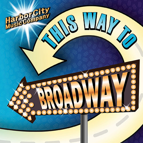 This Way to Broadway by Harbor City Music Company