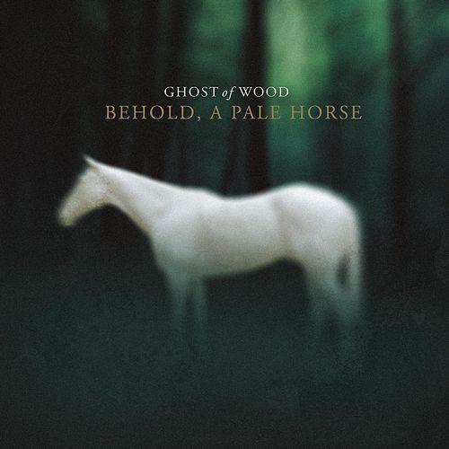 Behold, a Pale Horse by Ghost of Wood
