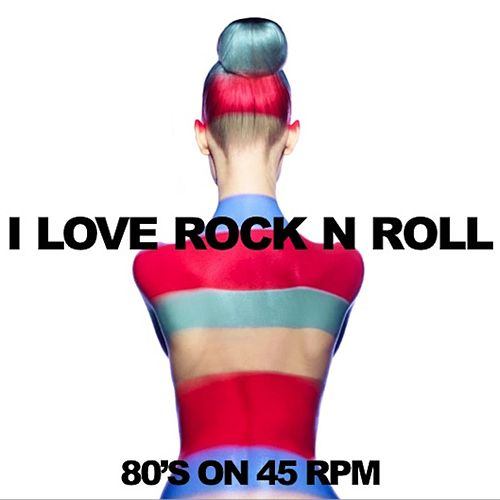 I Love Rock N Roll '80s On 45 RPM by Various Artists