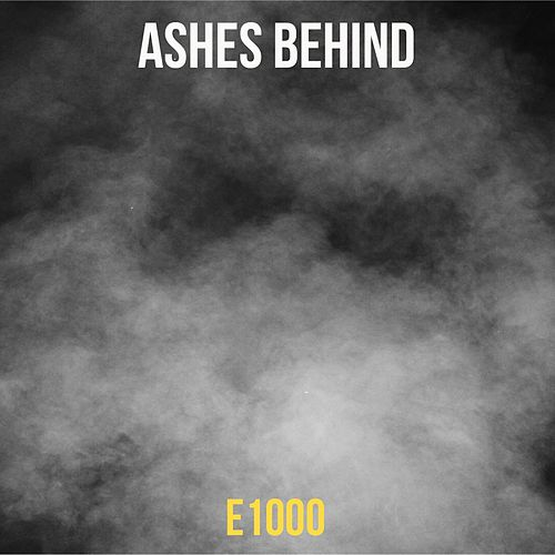 Ashes Behind by E1000