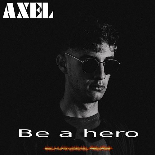 Be a Hero by Axel