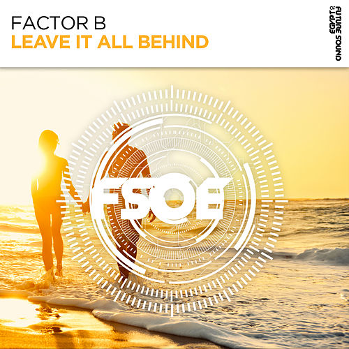 Leave It All Behind by Factor B