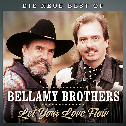 Let your love flow - Die neue Best of by Bellamy Brothers