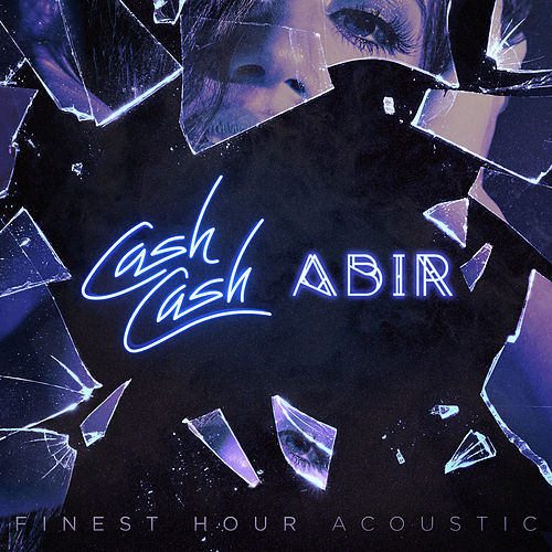 Finest Hour (feat. Abir) (Acoustic Version) von Cash Cash